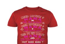 Need advice nana has the answer need spoiling nana will spoil you shirt
