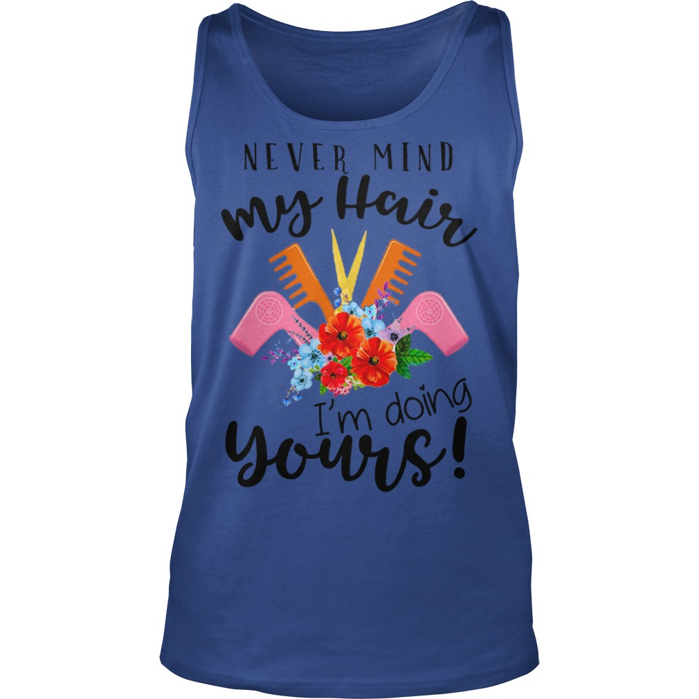 Never mind my hair I'm doing yours shirt Unisex tank top