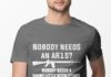 Nobody Needs an AR15 Nobody Needs A Whiny Little Bitch Either shirt