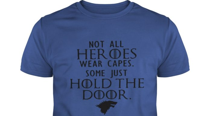 Not all heroes wear capes some just hold the door shirt