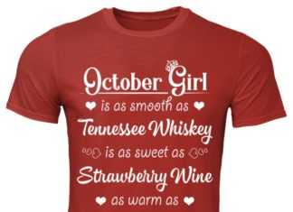 October Girl is as smooth as Tennessee Whiskey as sweet as Strawberry Wine as warm as a Glass of Brandy shirt