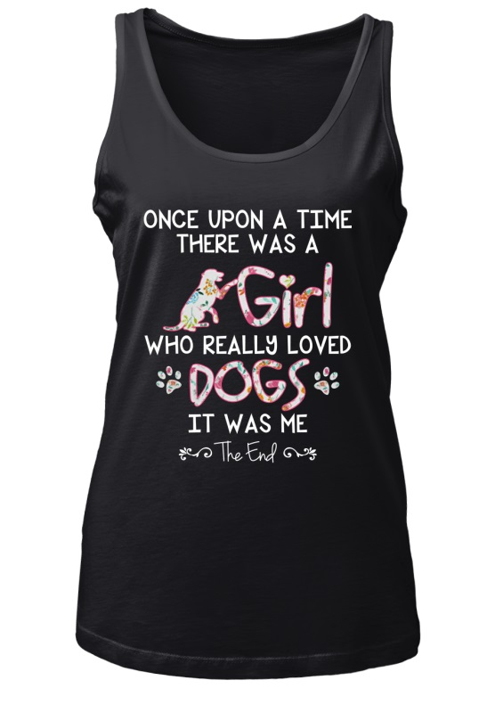 Once upon a time there was a girl who really loved dogs shirt