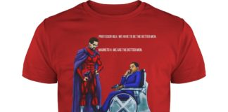 Professor MLK and Magneto X We have to be the better men shirt