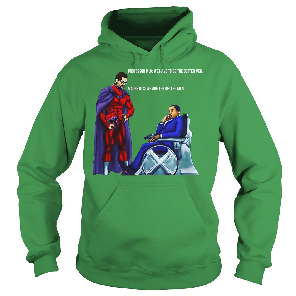 Professor MLK and Magneto X: We have to be the better men shirt - Professor MLK and Magneto X We have to be the better men shirt hoodie
