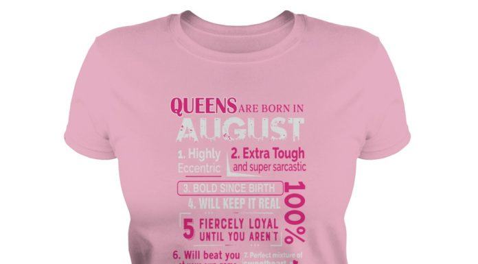 Queens are born in August 10 reasons shirt