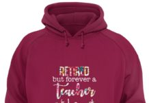 Retired but forever a teacher at heart shirt
