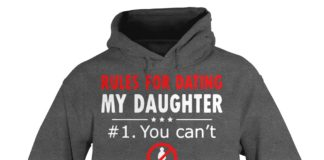 Rules for dating my daughter #1 You cant shirt hoodie - Rules for dating my daughter 1 You cant shirt hoodie