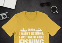 Sorry I Wasn't Listening Was Thinking About Fishing shirt