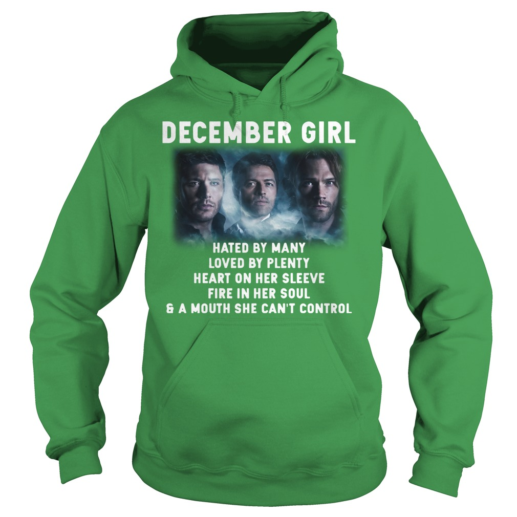 Supernatural December girl hated by many loved by plenty heart on her sleeve fire in her soul and a mouth she can't control shirt hoodie