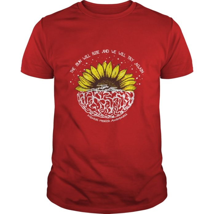 The sun will rise and we will try again mental health awareness shirt