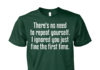 There's no need to repeat yourself I ignored you shirt