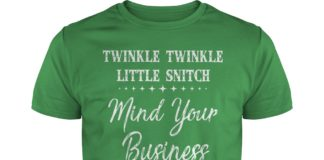 Twinkle twinkle little snitch mind your business nosey bitch shirt - Twinkle twinkle little snitch mind your business shirt