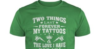 Two things last forever my tattoos love i have for my children shirt
