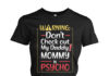 Warning don't check out my daddy mommy is psycho shirt