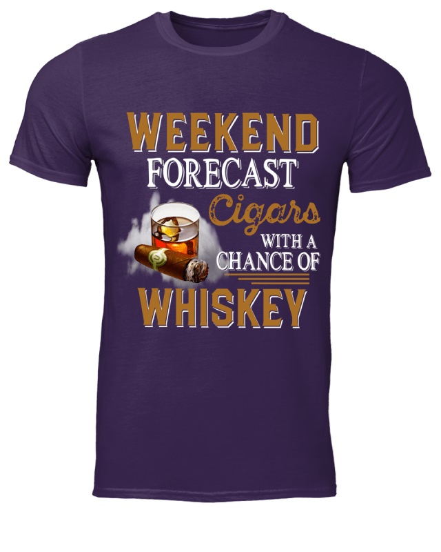 Weekend Forecast Cigars with A Chance of Whiskey shirt
