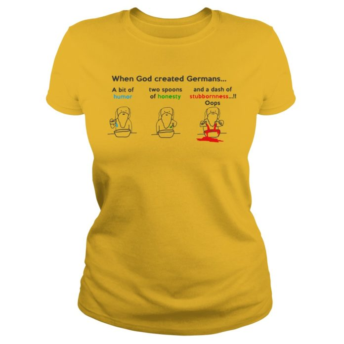 When God created Germans a bit if humor two spoons of honesty shirt