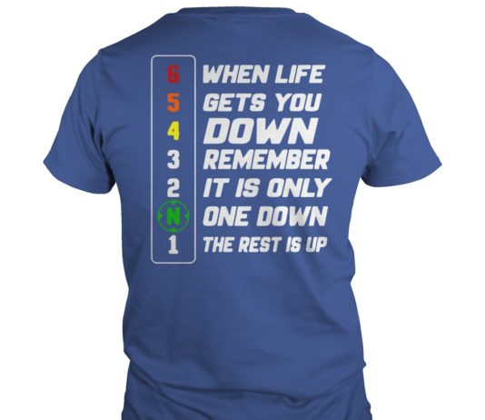 When life gets you down remember it is only one down the rest is up shirt, When life gets you down shirt
