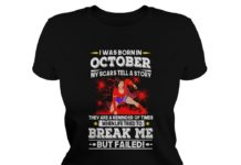 Wonder woman I was born in October my scars tell a story they are a reminder of times lady shirt