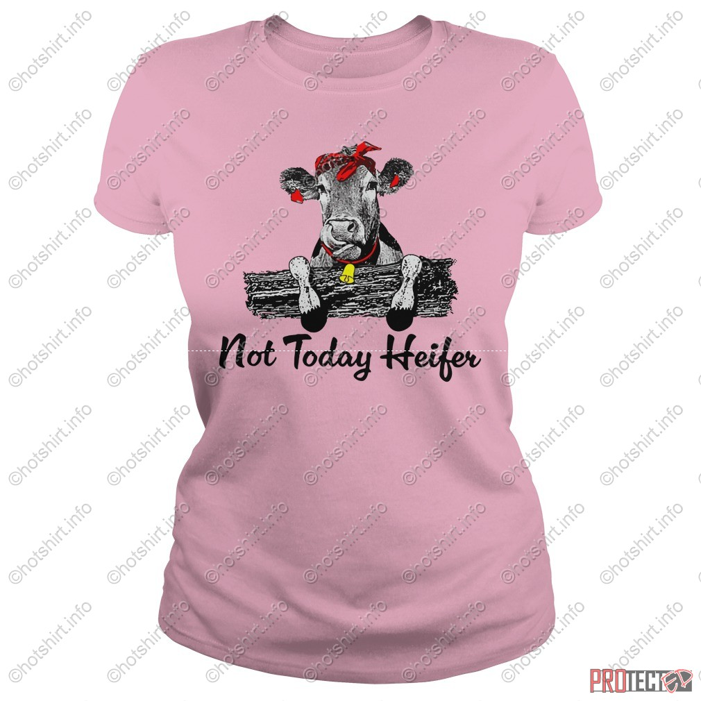 not today heifer shirt lady tee