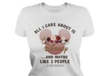 All I care about is Disney and maybe like 3 people and food lady shirt