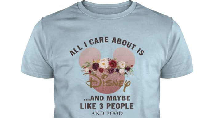 All I care about is Disney and maybe like 3 people and food shirt