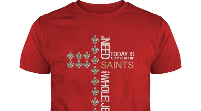 All I need today is a little bit of Saints and a whole lot of Jesus shirt