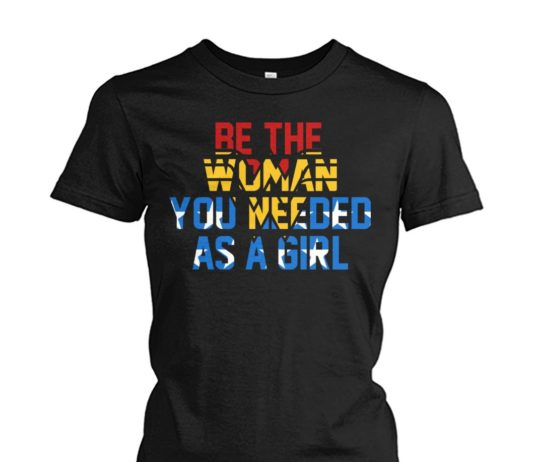 Be the woman you needed as a girl wonder woman women shirt