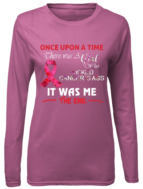 Breast Cancer Survivor Once upon a time there was a girl who kicked cancer_s ass It_s was me shirt