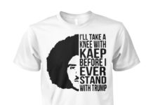 Colin Kaepernick I'll take a Knee with Kaep before I ever stand with Trump unisex shirt