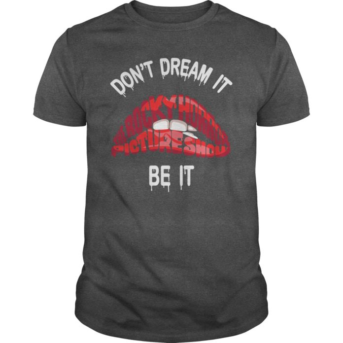 Dont dream it the rocky horror picture show be it shirt