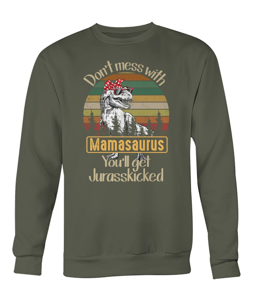 Don't mess with mamasaurus you'll get Jurasskicked crew neck sweatshirt