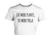 Eat more plants, do more yoga shirt