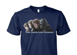 Fear anger hate suffering anakin skywalker unisex cotton tee
