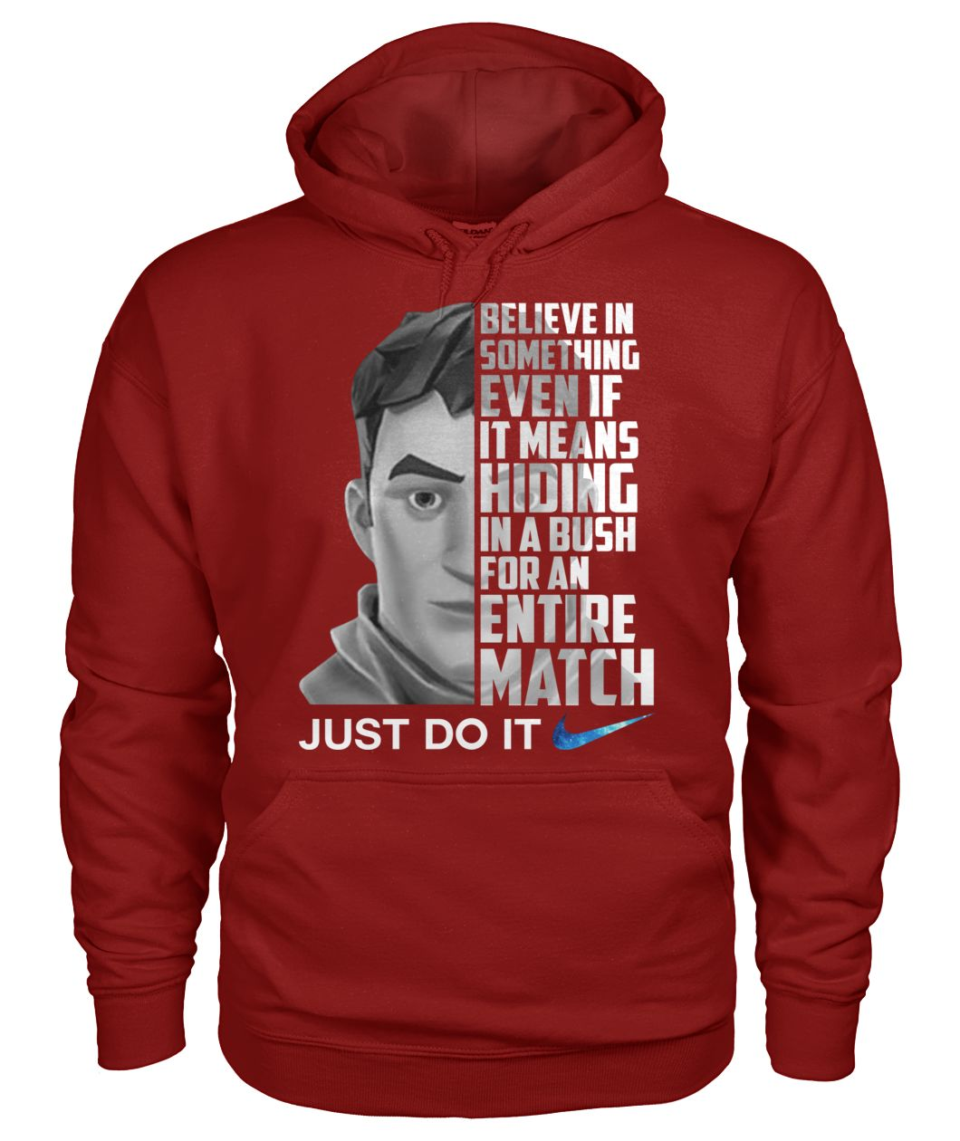 Fortnite believe in something even if it means hiding in a bush gildan hoodie