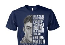 Fortnite believe in something even if it means hiding in a bush unisex cotton tee