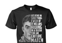 Fortnite believe in something even if it means hiding in a bush unisex shirt