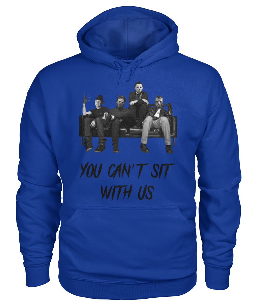 Freddy Jason Michael Myers And Leatherface you can't sit with us gildan hoodie