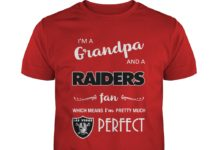 I'm A Grandpa And A Raiders Fan Which Means I'm Pretty Much Perfect shirt