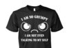 I am so grumpy I am not even talking to myself human face unisex shirt