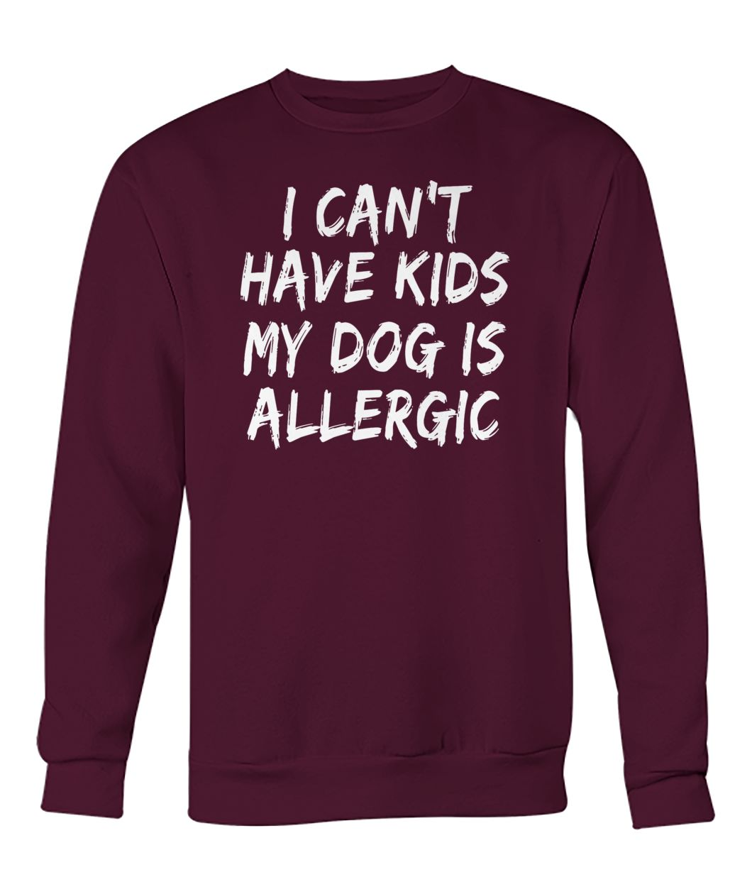 I can't have kids my dog is allergic crew neck sweatshirt