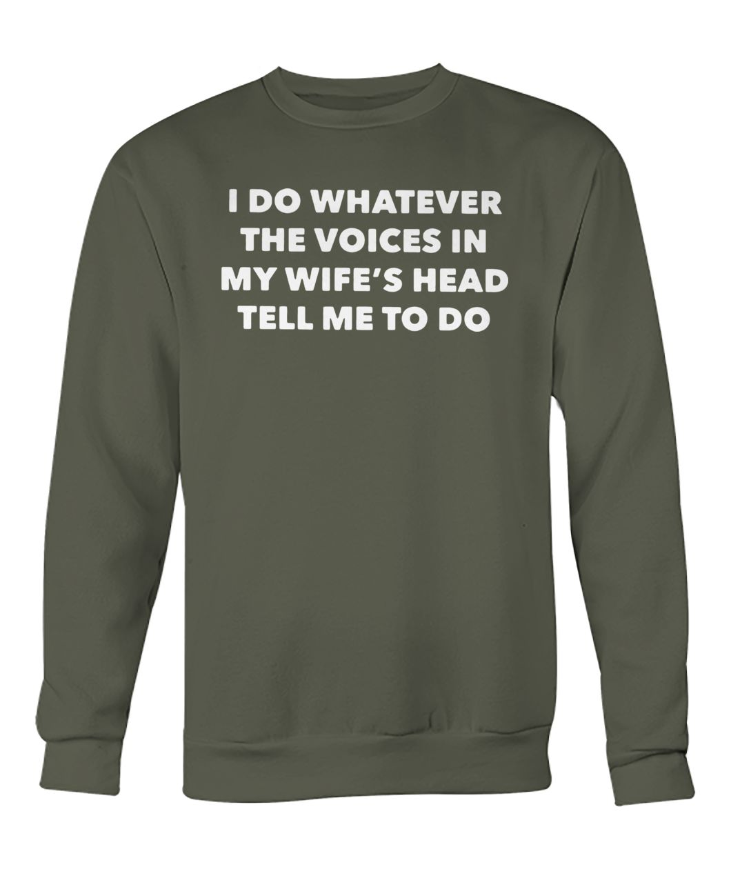 I do whatever the voices in my wife's head tell me to do crew neck sweatshirt