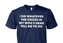 I do whatever the voices in my wife's head tell me to do unisex cotton tee