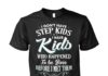 I don't have step kids I have kids who happened to be born before I met them shirt