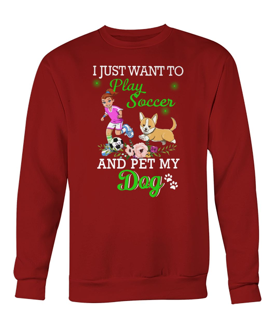 I just want to play soccer and pet my dog crew neck sweatshirt