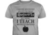 I never received my letter from Hogwarts so now I teach muggles instead shirt