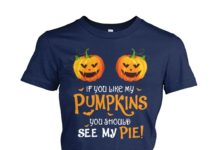 If you like my pumpkins you should see my pie shirt