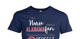 I'm a nurse and Alabama fan which means I'm pretty much perfect shirt