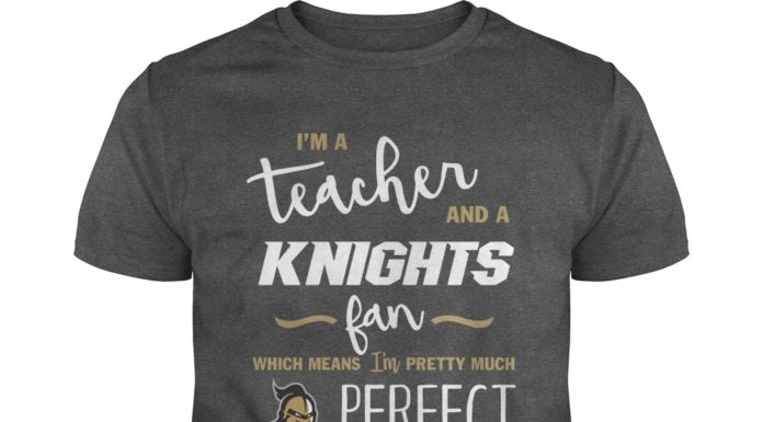 I'm a teacher and a Knights fan which means I'm pretty much perfect shirt