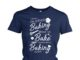 I'm either baking about to bake thinking about baking shirt