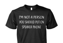 I'm not the kind of person you should put on speakerphone unisex cotton tee